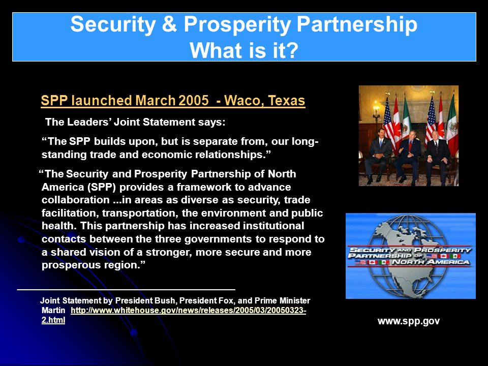 Security & Prosperity Partnership What is it? What is Atlantica ? SPP launched March 2005 - Waco, Texas The Leaders Joint Statement says: The SPP buil