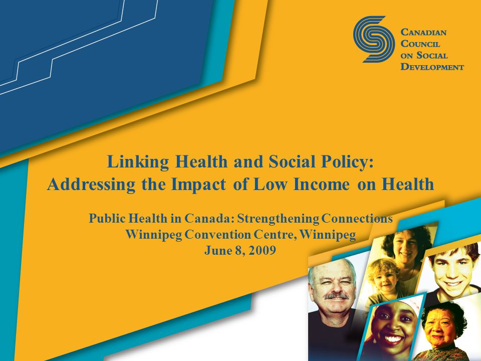 Linking Health and Social Policy: Addressing the Impact of Low Income on Health Public Health in Canada: Strengthening Connections Winnipeg Convention
