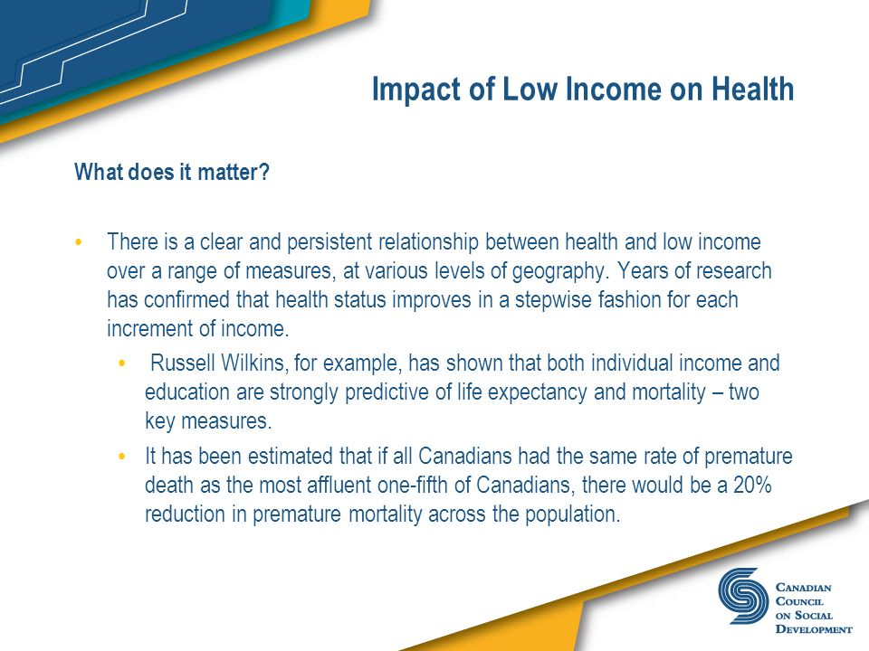 Impact of Low Income on Health What does it matter? There is a clear and persistent relationship between health and low income over a range of measure