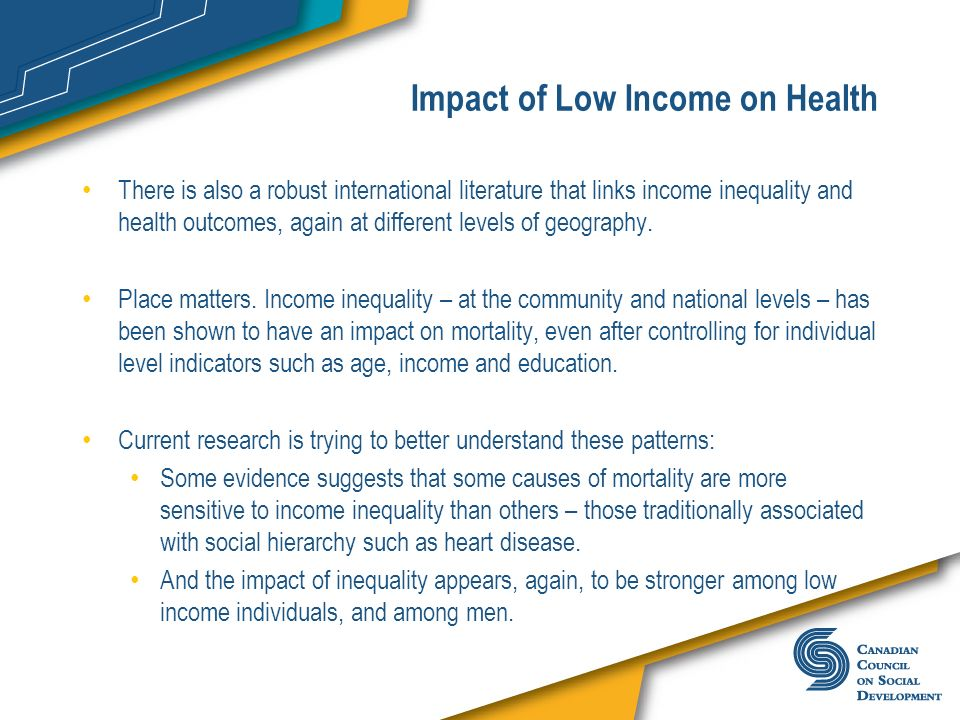 Impact of Low Income on Health There is also a robust international literature that links income inequality and health outcomes, again at different le