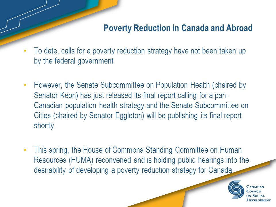 Poverty Reduction in Canada and Abroad To date, calls for a poverty reduction strategy have not been taken up by the federal government However, the S