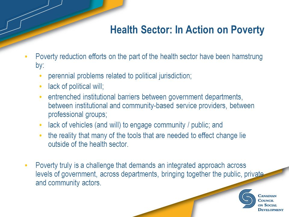 Health Sector: In Action on Poverty Poverty reduction efforts on the part of the health sector have been hamstrung by: perennial problems related to p