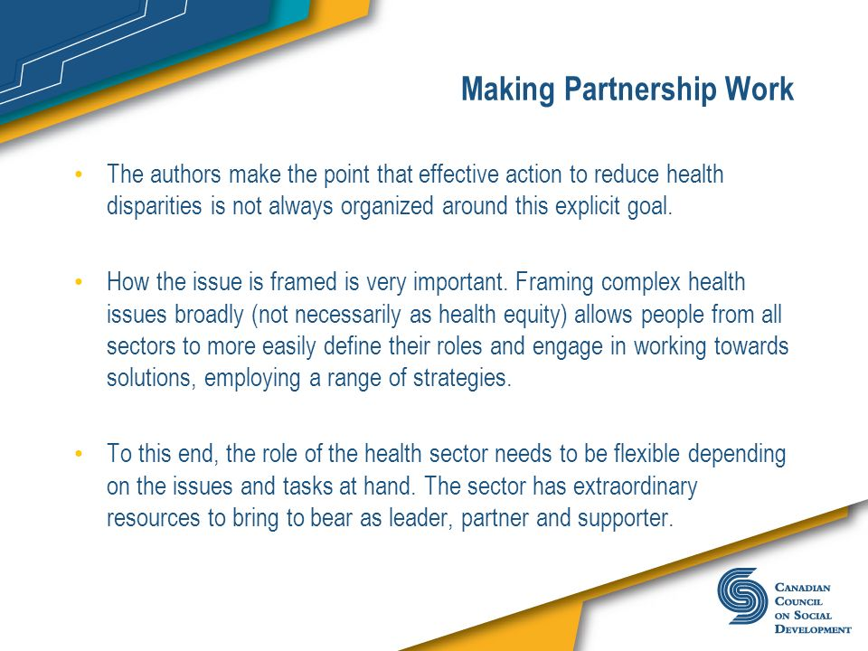 Making Partnership Work The authors make the point that effective action to reduce health disparities is not always organized around this explicit goa