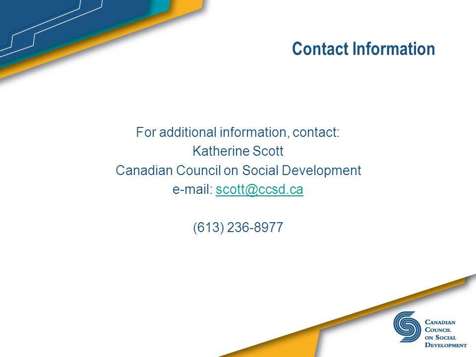 Contact Information For additional information, contact: Katherine Scott Canadian Council on Social Development e-mail: scott@ccsd.cascott@ccsd.ca (61