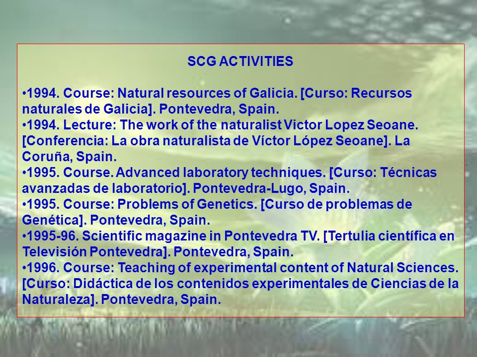 SCG ACTIVITIES 1994. Course: Natural resources of Galicia. [Curso: Recursos naturales de Galicia]. Pontevedra, Spain. 1994. Lecture: The work of the n