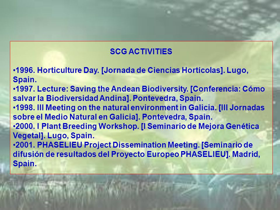 SCG ACTIVITIES 1996. Horticulture Day. [Jornada de Ciencias Hortícolas]. Lugo, Spain. 1997. Lecture: Saving the Andean Biodiversity. [Conferencia: Cóm