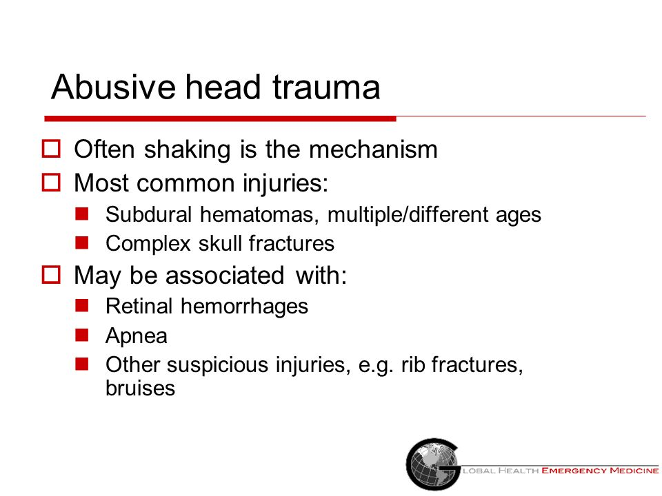 Abusive head trauma Often shaking is the mechanism Most common injuries: Subdural hematomas, multiple/different ages Complex skull fractures May be as