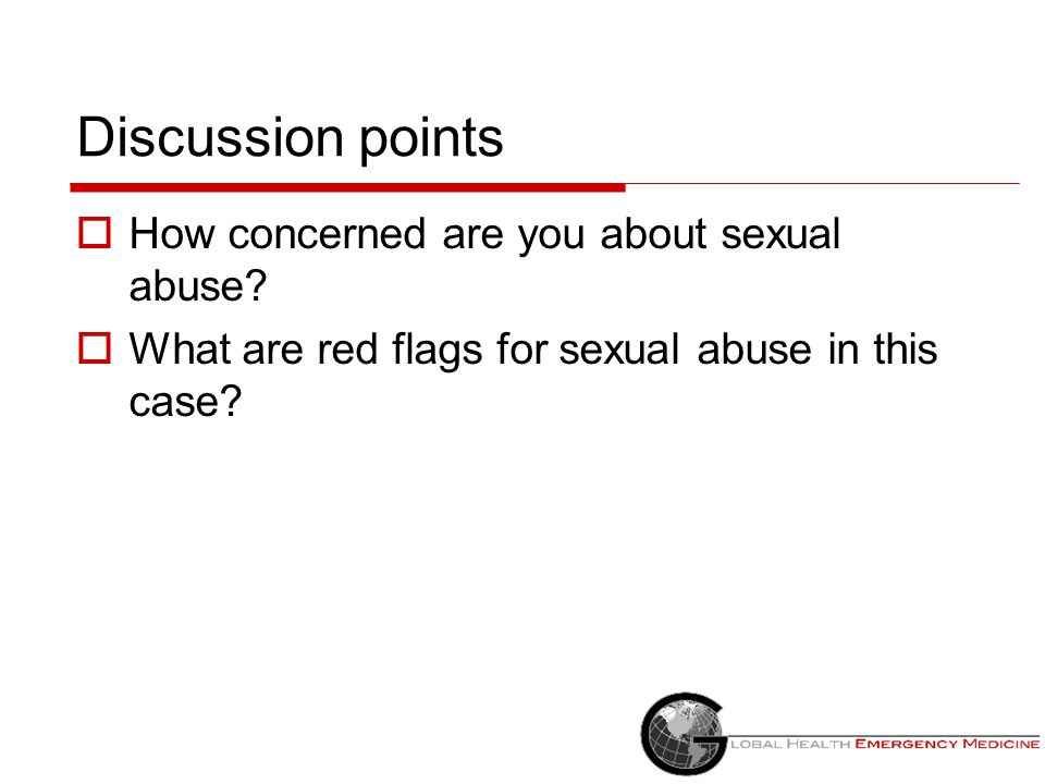 Discussion points How concerned are you about sexual abuse? What are red flags for sexual abuse in this case?