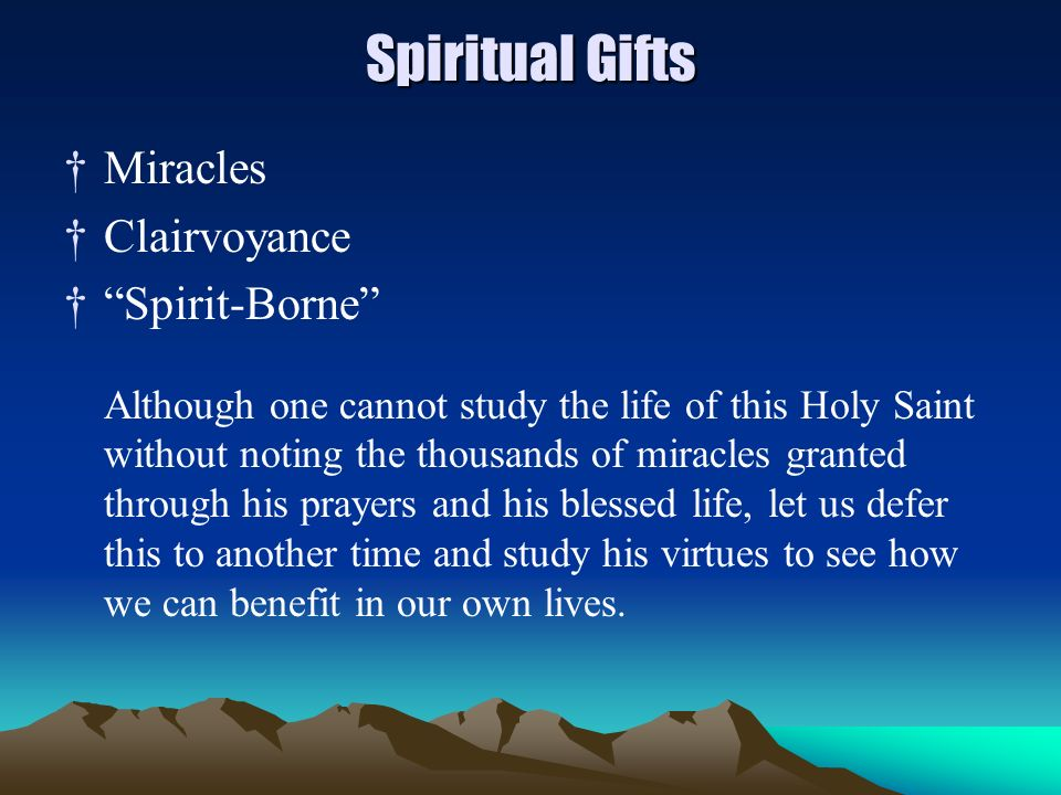 Spiritual Gifts Miracles Clairvoyance Spirit-Borne Although one cannot study the life of this Holy Saint without noting the thousands of miracles gran