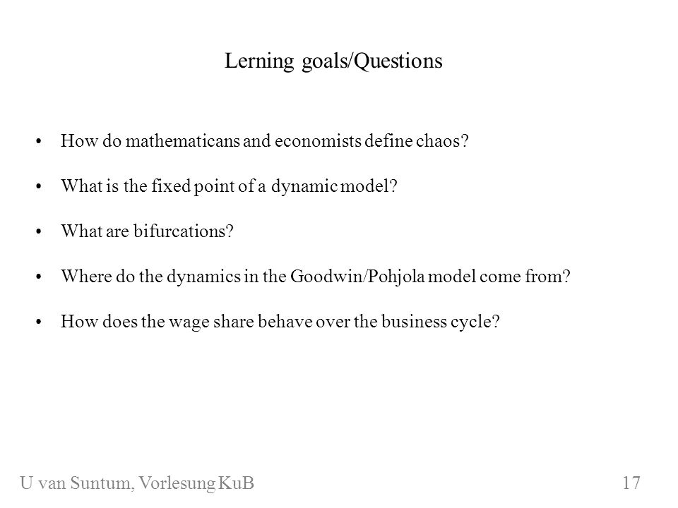 WS 2006/07 KuB 7 Lerning goals/Questions How do mathematicans and economists define chaos.