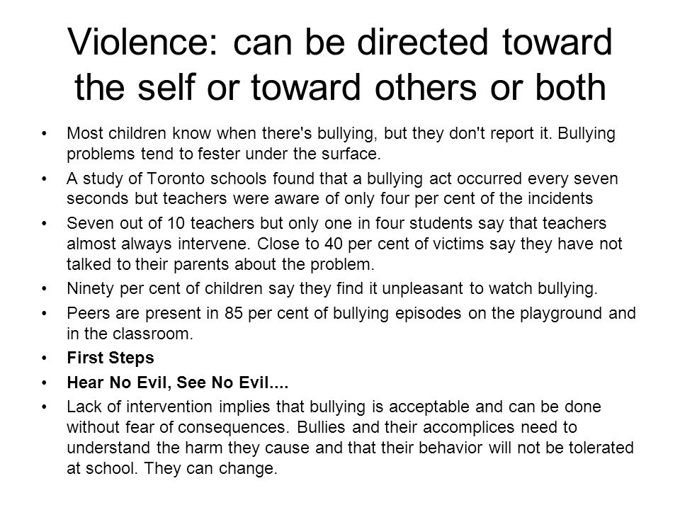 Violence: can be directed toward the self or toward others or both Most children know when there's bullying, but they don't report it. Bullying proble