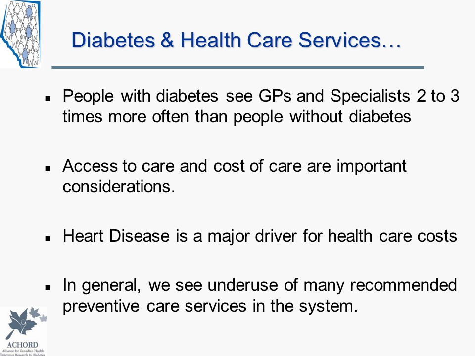 Diabetes & Health Care Services… People with diabetes see GPs and Specialists 2 to 3 times more often than people without diabetes Access to care and