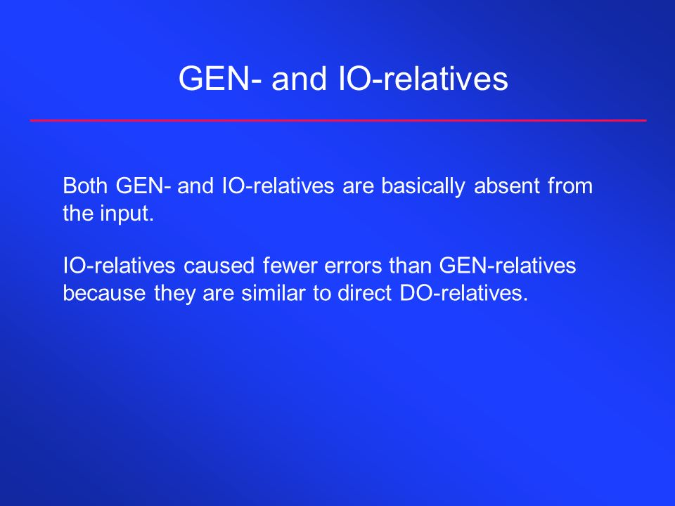 GEN- and IO-relatives Both GEN- and IO-relatives are basically absent from the input. IO-relatives caused fewer errors than GEN-relatives because they