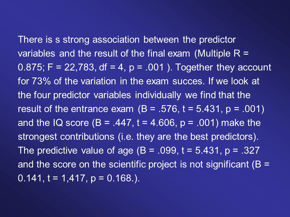 There is s strong association between the predictor variables and the result of the final exam (Multiple R = 0.875; F = 22,783, df = 4, p =.001 ). Tog