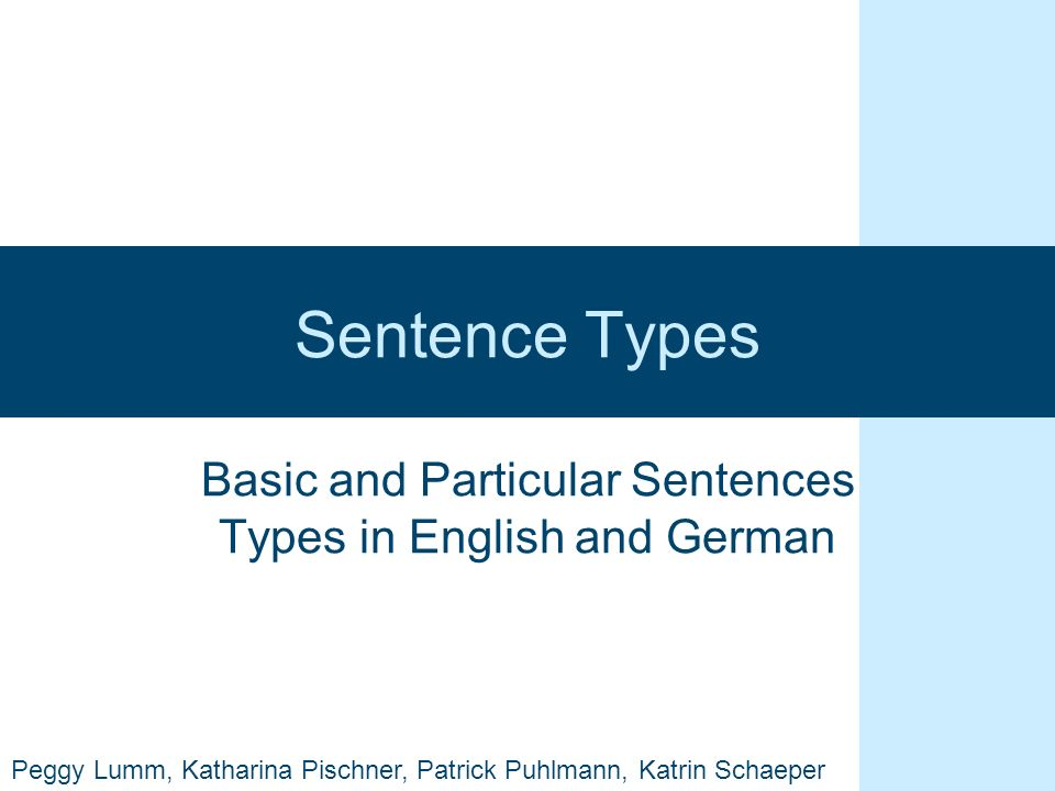 Sentence Types Basic and Particular Sentences Types in English and German Peggy Lumm, Katharina Pischner, Patrick Puhlmann, Katrin Schaeper