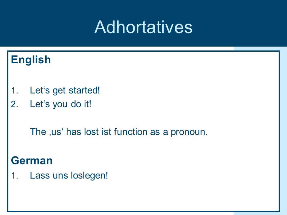 Adhortatives English 1. Lets get started. 2. Lets you do it.