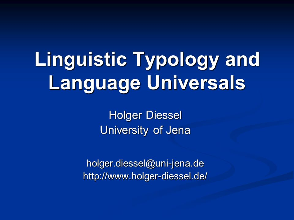 Linguistic Typology and Language Universals Holger Diessel University of Jena