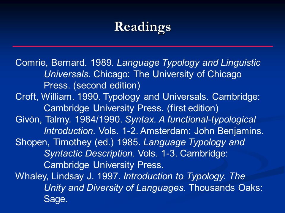 Readings Comrie, Bernard.1989. Language Typology and Linguistic Universals.