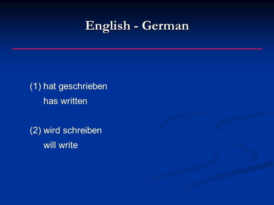 English - German (1)hat geschrieben has written (2)wird schreiben will write