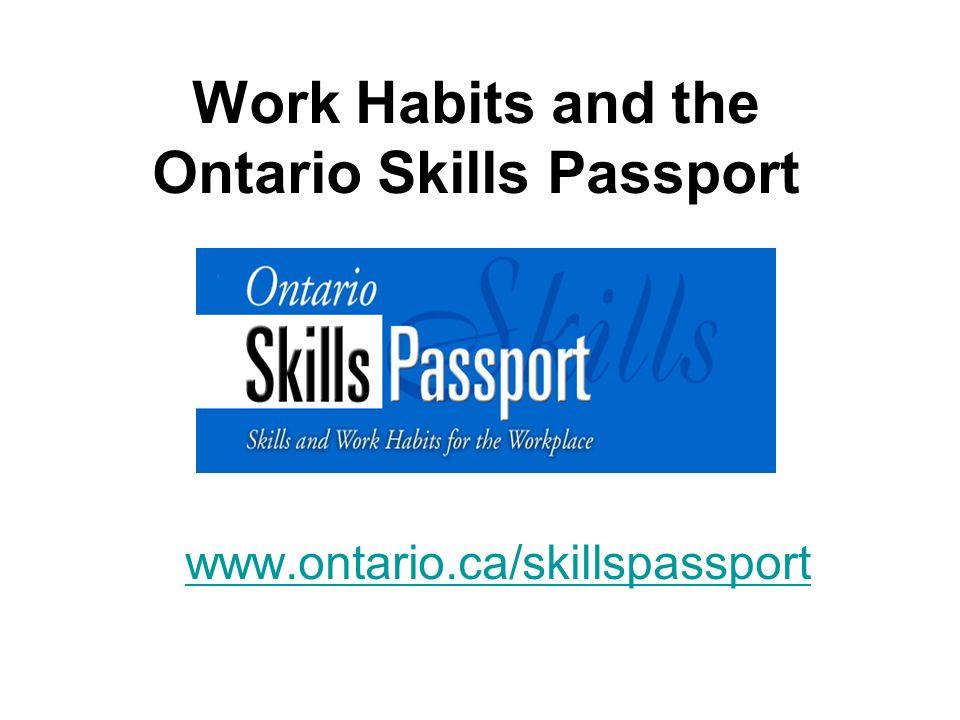 Work Habits and the Ontario Skills Passport www.ontario.ca/skillspassport www.ontario.ca/skillspassport