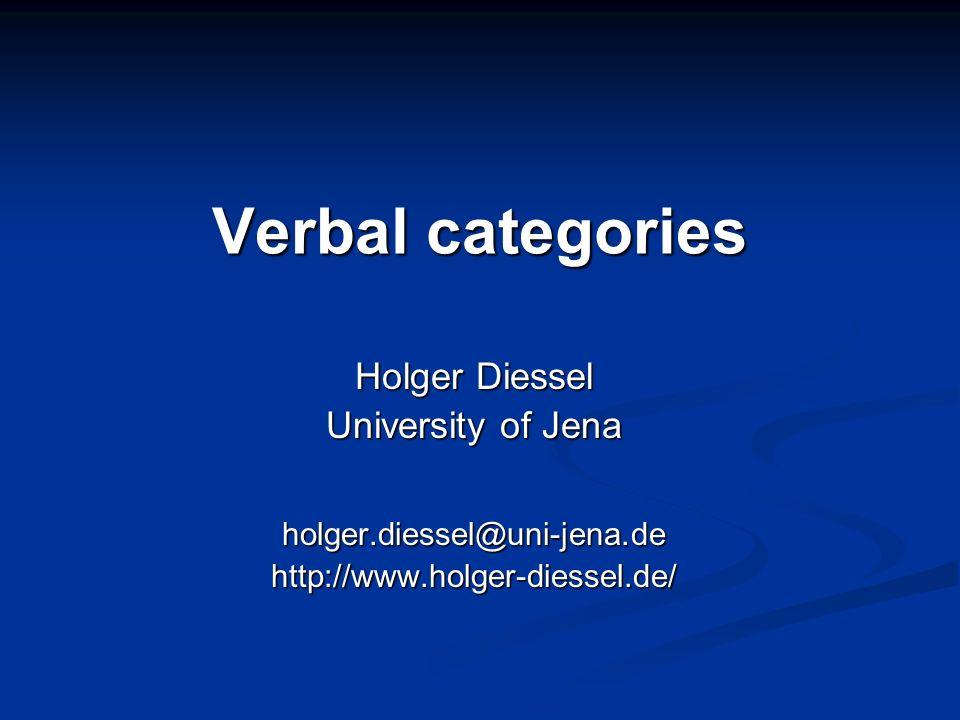 Verbal categories Holger Diessel University of Jena holger.diessel@uni-jena.de http://www.holger-diessel.de/