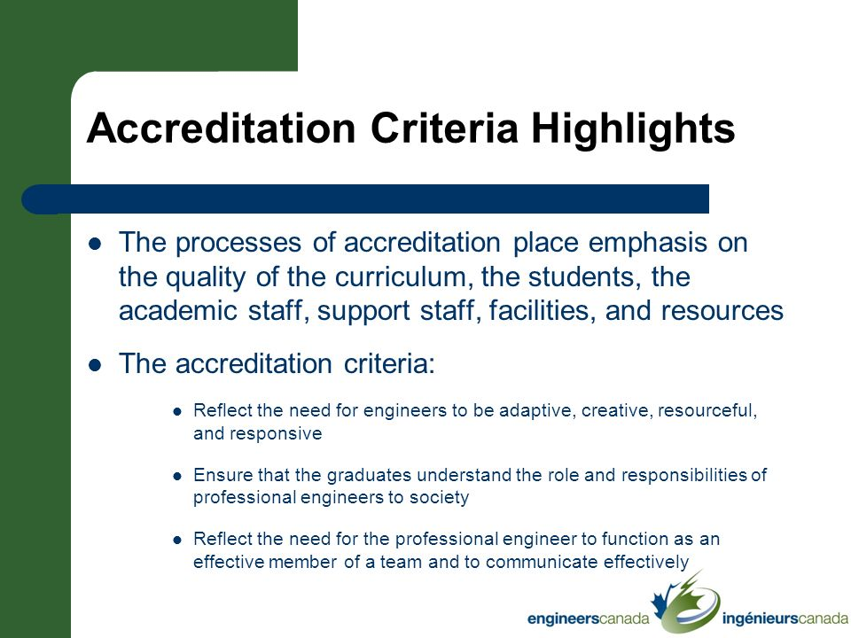 Accreditation Criteria Highlights The processes of accreditation place emphasis on the quality of the curriculum, the students, the academic staff, su