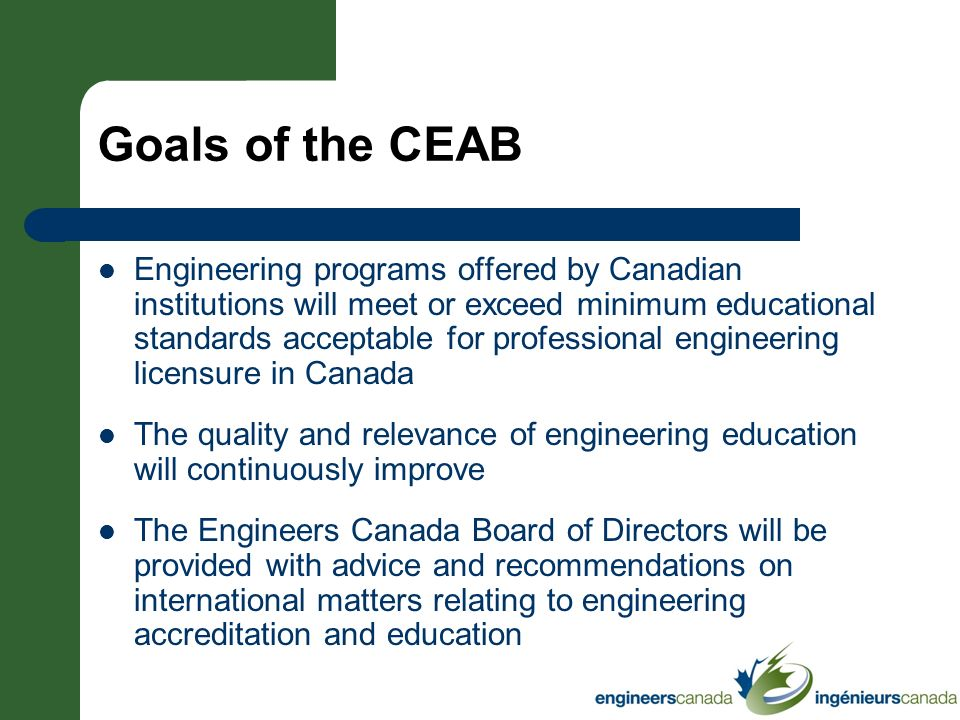 Goals of the CEAB Engineering programs offered by Canadian institutions will meet or exceed minimum educational standards acceptable for professional