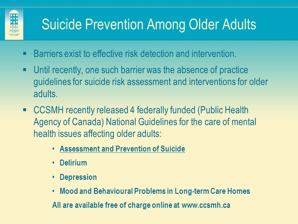 Suicide Prevention Among Older Adults Barriers exist to effective risk detection and intervention. Until recently, one such barrier was the absence of