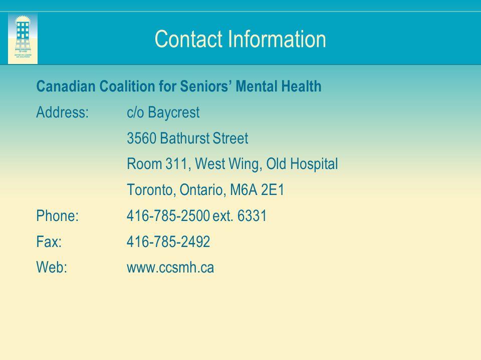 Contact Information Canadian Coalition for Seniors Mental Health Address:c/o Baycrest 3560 Bathurst Street Room 311, West Wing, Old Hospital Toronto,