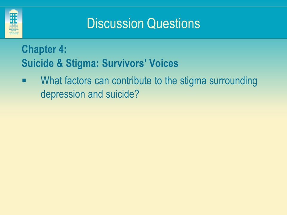 Discussion Questions Chapter 4: Suicide & Stigma: Survivors Voices What factors can contribute to the stigma surrounding depression and suicide?