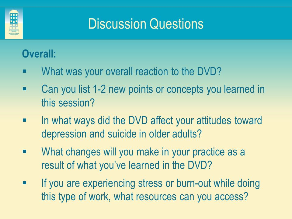 Discussion Questions Overall: What was your overall reaction to the DVD? Can you list 1-2 new points or concepts you learned in this session? In what