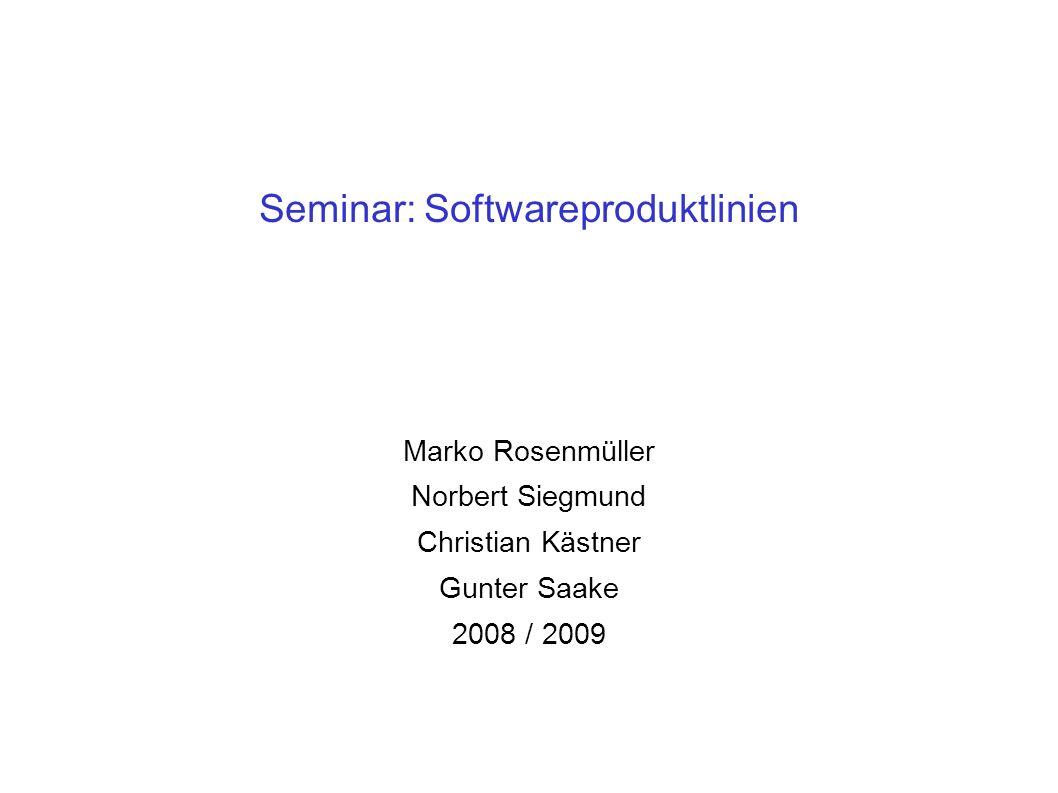 Seminar: Softwareproduktlinien Marko Rosenmüller Norbert Siegmund Christian Kästner Gunter Saake 2008 / 2009
