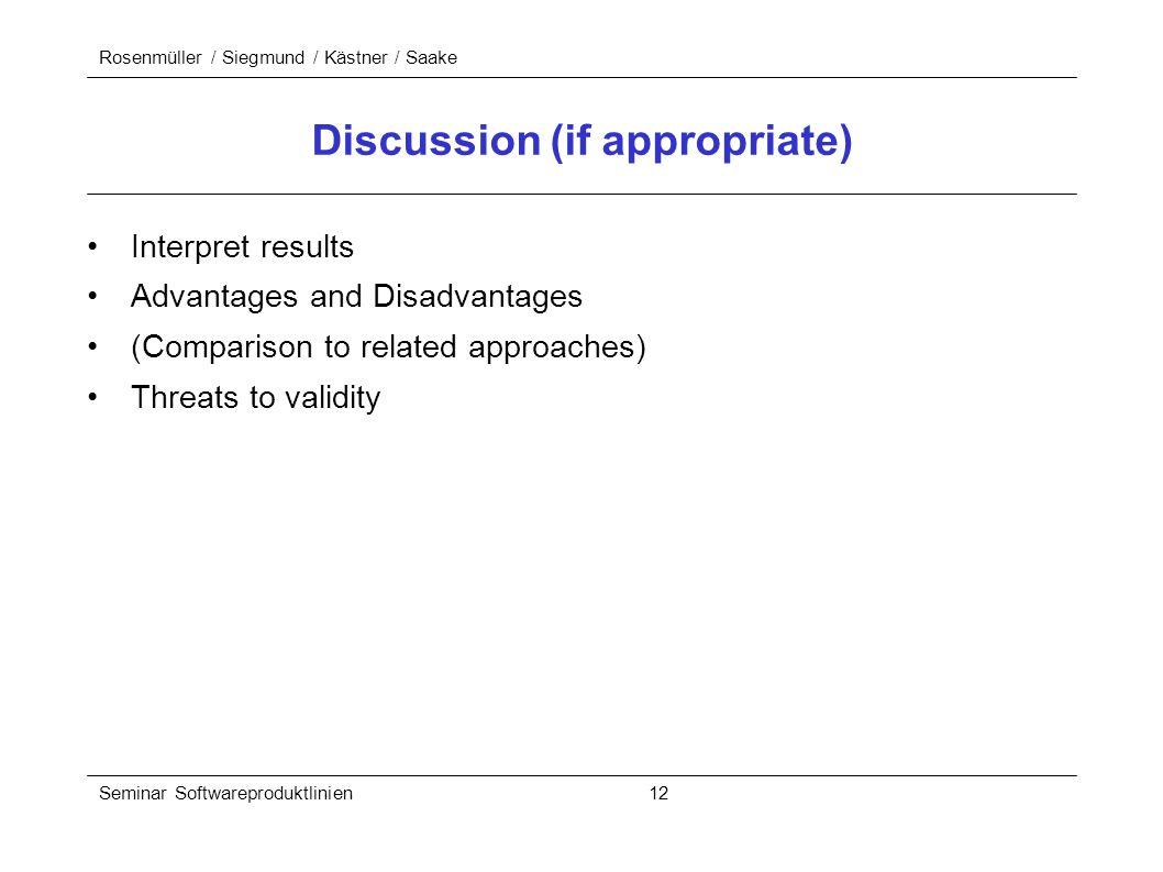 Rosenmüller / Siegmund / Kästner / Saake Seminar Softwareproduktlinien 12 Discussion (if appropriate) Interpret results Advantages and Disadvantages (