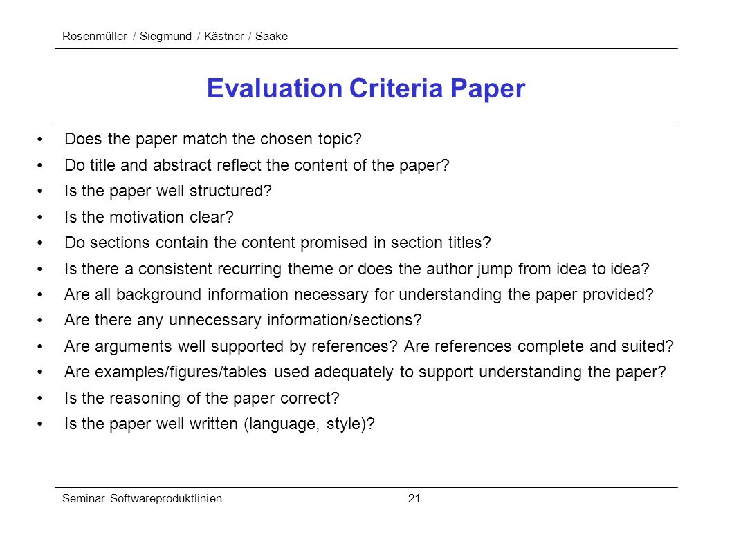 Rosenmüller / Siegmund / Kästner / Saake Seminar Softwareproduktlinien 21 Evaluation Criteria Paper Does the paper match the chosen topic? Do title an