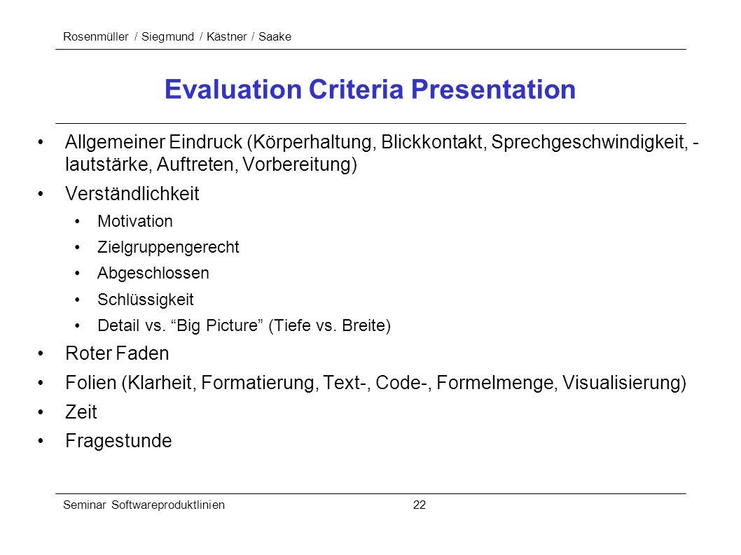 Rosenmüller / Siegmund / Kästner / Saake Seminar Softwareproduktlinien 22 Evaluation Criteria Presentation Allgemeiner Eindruck (Körperhaltung, Blickk