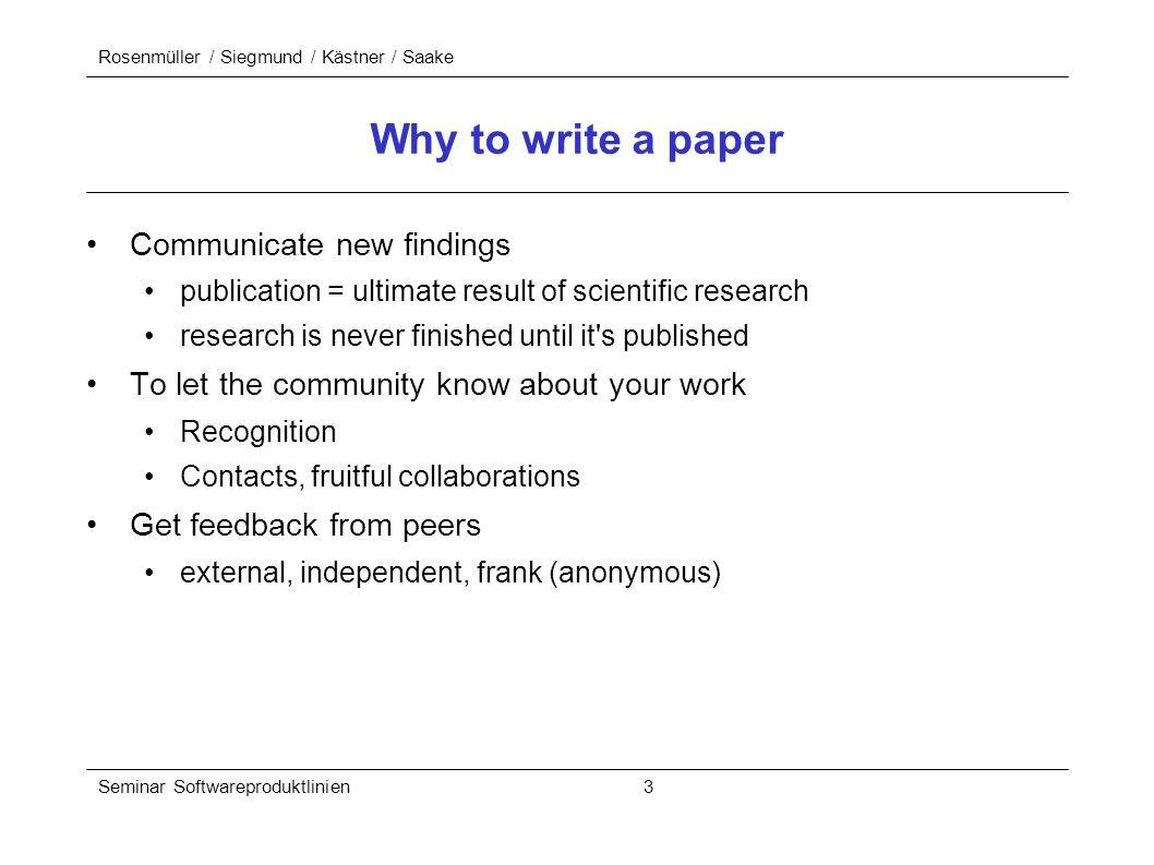 Rosenmüller / Siegmund / Kästner / Saake Seminar Softwareproduktlinien 3 Why to write a paper Communicate new findings publication = ultimate result o