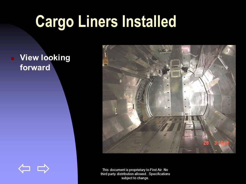 This document is proprietary to First Air. No third party distribution allowed. Specifications subject to change. Cargo Liners Installed View looking
