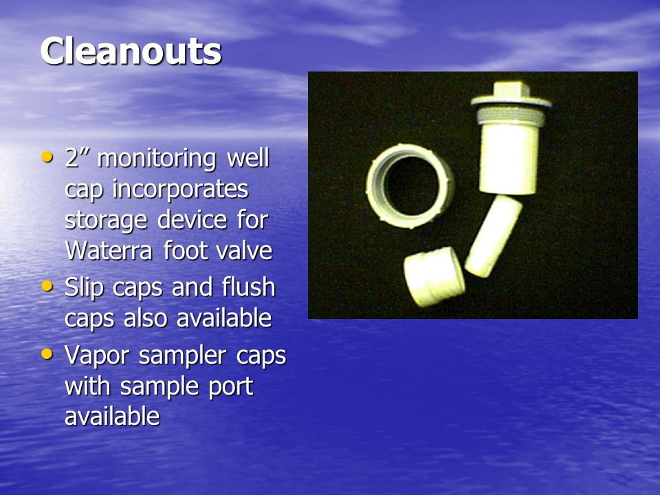 Cleanouts 2 monitoring well cap incorporates storage device for Waterra foot valve Slip caps and flush caps also available Vapor sampler caps with sam