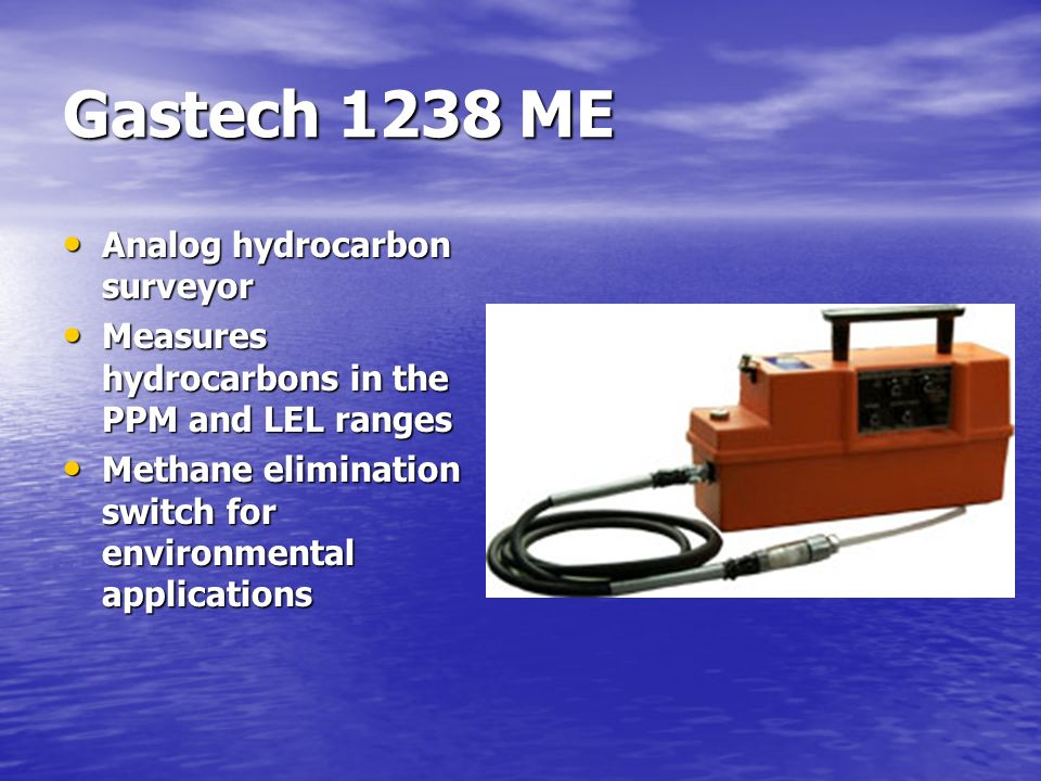 Gastech 1238 ME Analog hydrocarbon surveyor Measures hydrocarbons in the PPM and LEL ranges Methane elimination switch for environmental applications