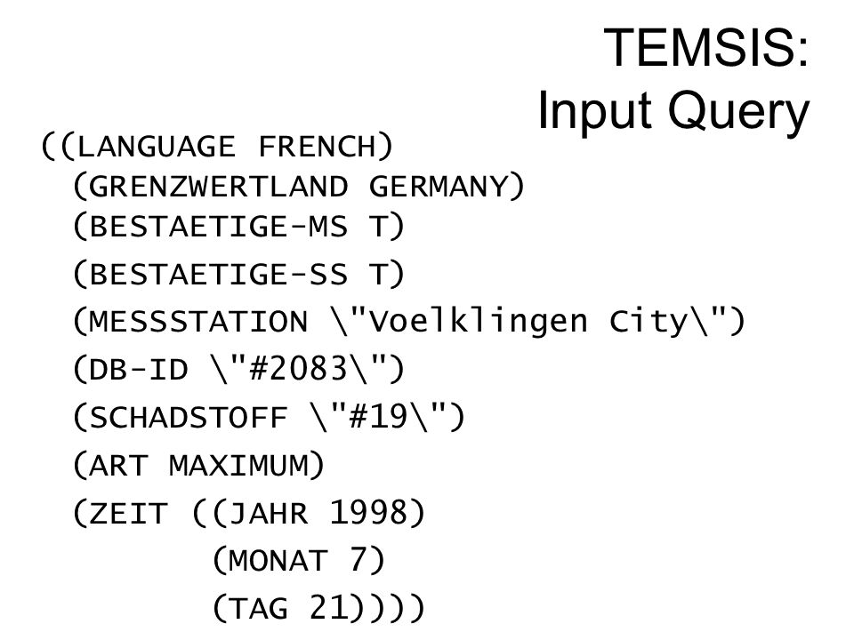 TEMSIS: Input Query ((LANGUAGE FRENCH) (GRENZWERTLAND GERMANY) (BESTAETIGE-MS T) (BESTAETIGE-SS T) (MESSSTATION \