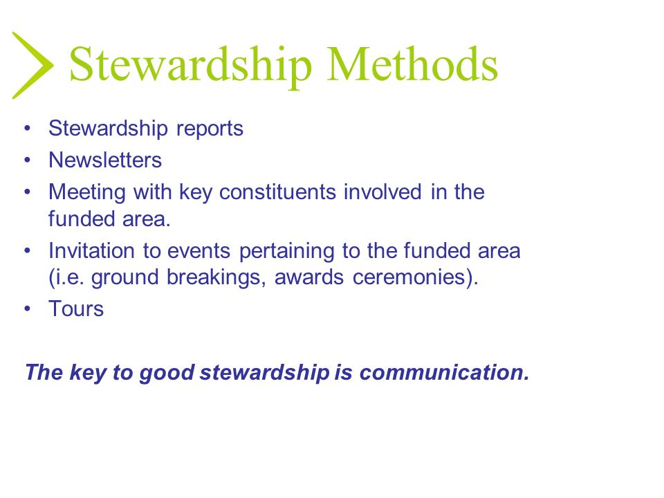 Stewardship Methods Stewardship reports Newsletters Meeting with key constituents involved in the funded area. Invitation to events pertaining to the
