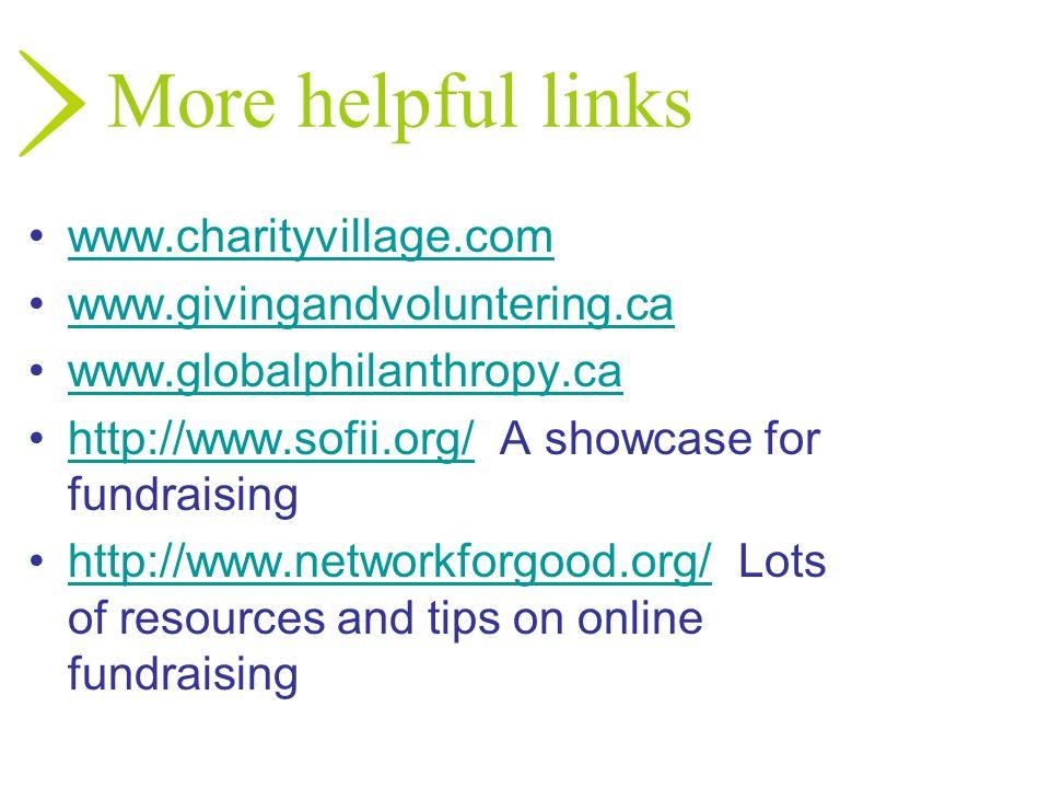 More helpful links www.charityvillage.com www.givingandvoluntering.ca www.globalphilanthropy.ca http://www.sofii.org/ A showcase for fundraisinghttp:/