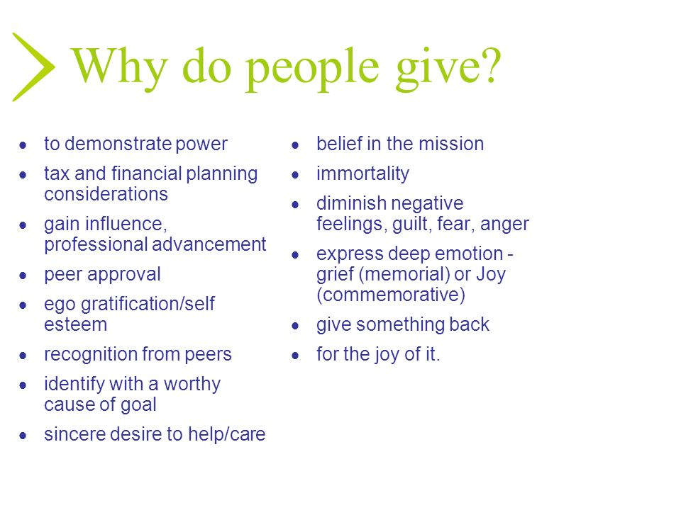 Why do people give? to demonstrate power tax and financial planning considerations gain influence, professional advancement peer approval ego gratific
