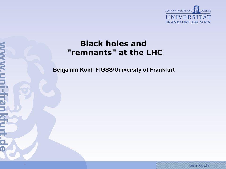 Hier wird Wissen Wirklichkeit 1 Black holes and remnants at the LHC Benjamin Koch FIGSS/University of Frankfurt