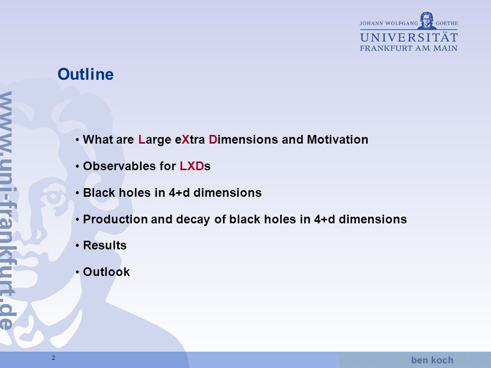 Hier wird Wissen Wirklichkeit 2 Outline What are Large eXtra Dimensions and Motivation Observables for LXDs Black holes in 4+d dimensions Production and decay of black holes in 4+d dimensions Results Outlook