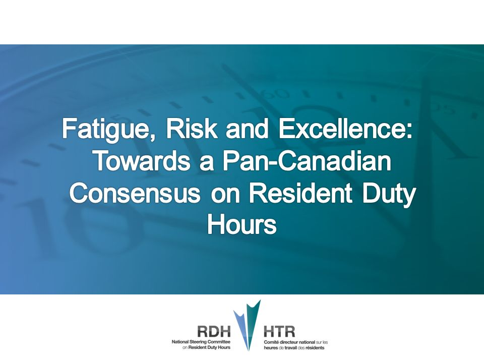 Fatigue, Risk and Excellence: Towards a Pan-Canadian Consensus on Resident Duty Hours