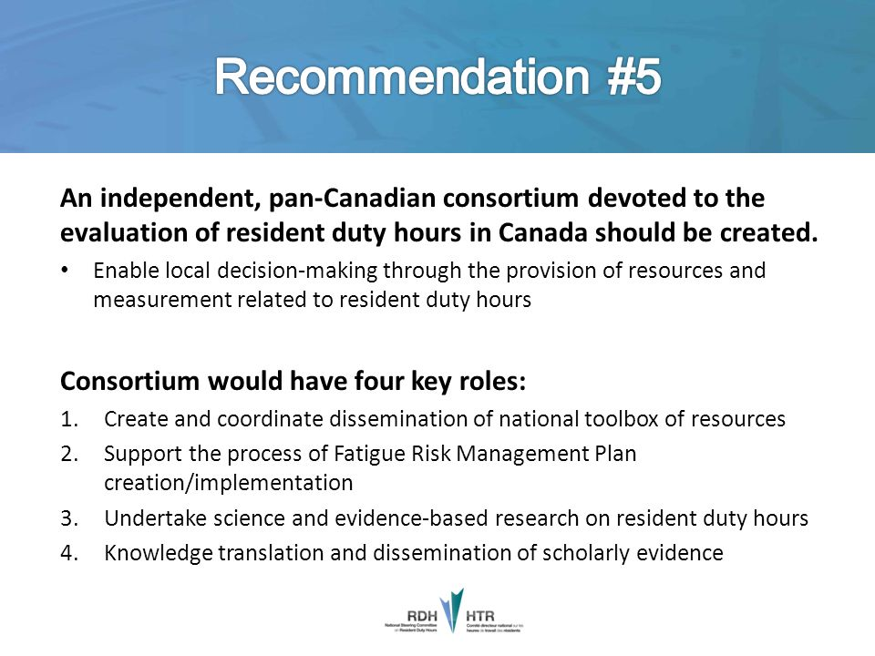 An independent, pan-Canadian consortium devoted to the evaluation of resident duty hours in Canada should be created. Enable local decision-making thr