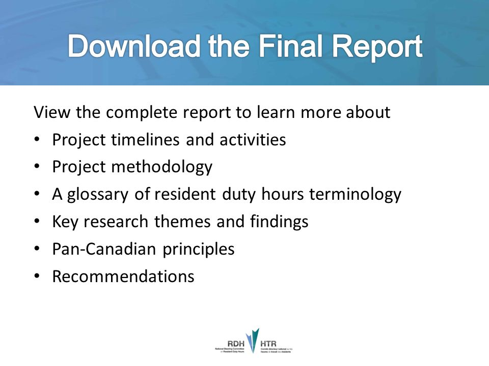 View the complete report to learn more about Project timelines and activities Project methodology A glossary of resident duty hours terminology Key re