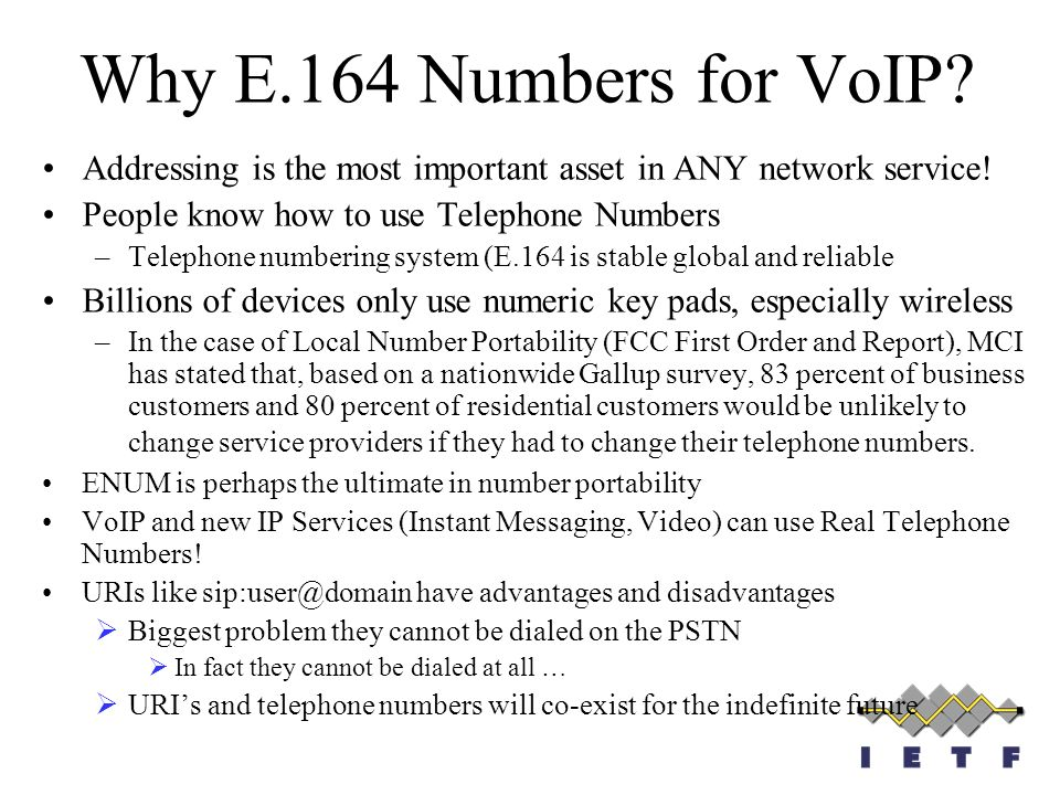 Addressing is the most important asset in ANY network service! People know how to use Telephone Numbers –Telephone numbering system (E.164 is stable g