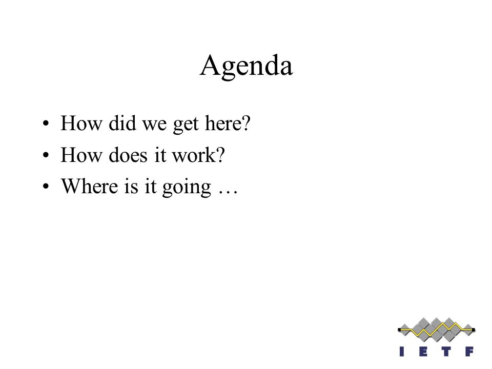 Agenda How did we get here? How does it work? Where is it going …